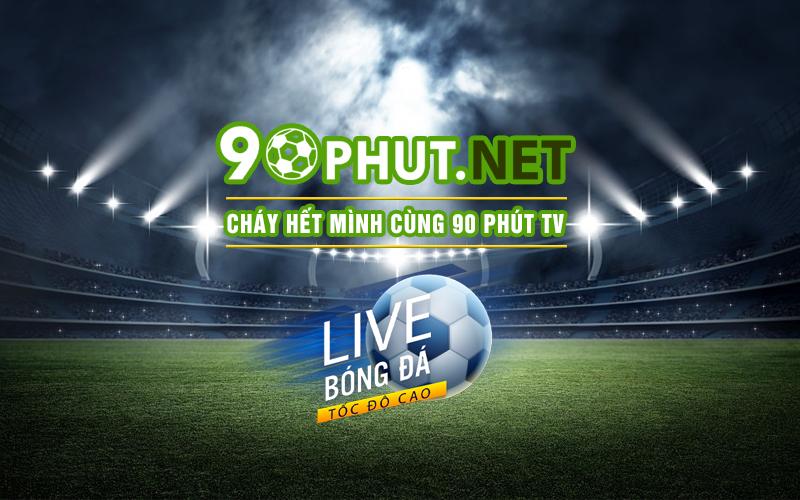 90 Phút TV kênh trực tiếp bóng đá ngon nhất hiện nay